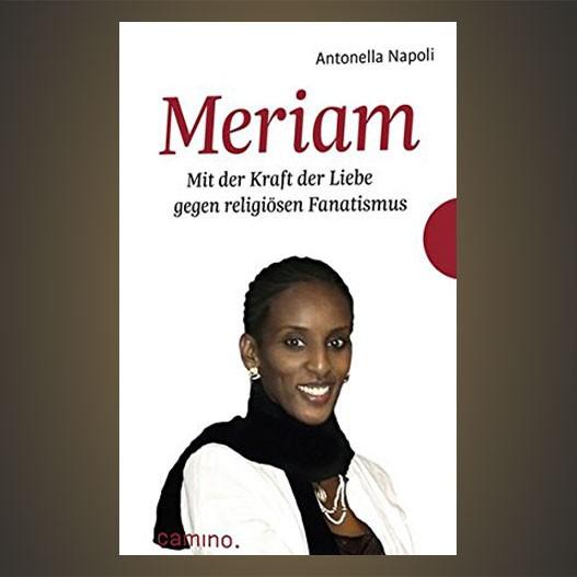 Meriam. Mit der Kraft der Liebe gegen religiösen Fanatismus
